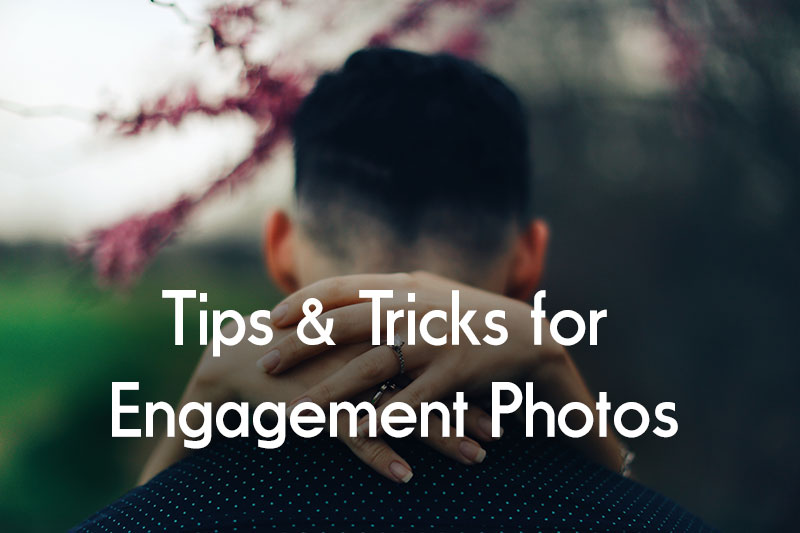 Engagement Photo Session Tips & Tricks